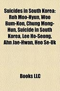 Suicides in South Korea: Roh Moo-Hyun, Woo Bum-Kon, Chung Mong-Hun, Suicide in South Korea, Lee Ho-Seong, Ahn Jae-Hwan, Heo Se-UK