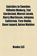 Suicides in Sweden: Vilhelm Moberg, Ted Gardestad, Marcel Jacob, Harry Martinson, Johanna Sallstrom, Tore Hedin, Dave Lepard, Anton Maiden