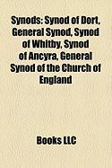 Synods: Synod of Dort, General Synod, Synod of Whitby, Synod of Ancyra, General Synod of the Church of England