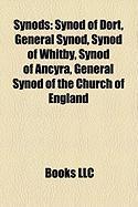 Synods: Synod of Dort, General Synod, Synod of Whitby, Synod of Ancyra, General Synod of the Church of England