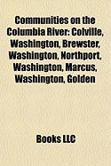 Communities on the Columbia River: Colville, Washington, Brewster, Washington, Northport, Washington, Marcus, Washington, Golden
