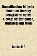 Detoxification: Dialysis, Chelation Therapy, Heavy Metal Detox, Alcohol Detoxification, Drug Detoxification