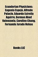 Ecuadorian Physicians: Eugenio Espejo, Alfredo Palacio, Eduardo Estrella Aguirre, German Abad Valenzuela, Caroline Chang, Fernando Jurado Nob