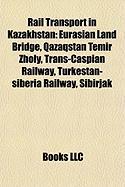 Rail Transport in Kazakhstan: Eurasian Land Bridge, Qazaqstan Temir Zholy, Trans-Caspian Railway, Turkestan-Siberia Railway, Sibirjak