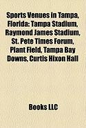 Sports Venues in Tampa, Florida: Tampa Stadium, Raymond James Stadium, St. Pete Times Forum, Plant Field, Tampa Bay Downs, Curtis Hixon Hall