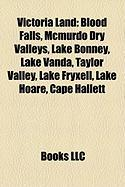 Victoria Land: Blood Falls, McMurdo Dry Valleys, Lake Bonney, Lake Vanda, Taylor Valley, Lake Fryxell, Lake Hoare, Cape Hallett