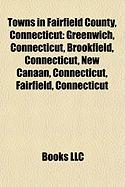 Towns in Fairfield County, Connecticut: Greenwich, Connecticut, Brookfield, Connecticut, New Canaan, Connecticut, Fairfield, Connecticut