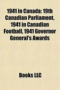 1941 in Canada: 19th Canadian Parliament, 1941 in Canadian Football, 1941 Governor General's Awards
