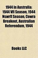 1944 in Australia: 1944 Vfl Season, 1944 Nswrfl Season, Cowra Breakout, Australian Referendum, 1944