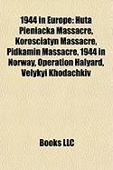 1944 in Europe: Huta Pieniacka Massacre, Korosciatyn Massacre, Pidkamin Massacre, 1944 in Norway, Operation Halyard, Velykyi Khodachki