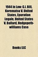 1944 in Law: G.I. Bill, Korematsu V. United States, Epuration Legale, United States V. Ballard, Hedgepeth-Williams Case