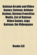 Batman Arcade and Video Games: Batman: Arkham Asylum, Batman Franchise Media, List of Batman Video Games, Lego Batman: The Videogame