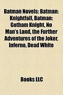 Batman Novels (Study Guide): Batman: Knightfall, Batman: Gotham Knight, No Man's Land, the Further Adventures of the Joker, Inferno, Dead White