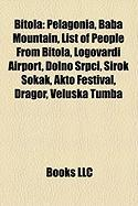 Bitola: Pelagonia, Baba Mountain, List of People from Bitola, Logovardi Airport, Dolno Srpci, Irok Sokak, Akto Festival, Drago