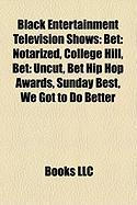 Black Entertainment Television Shows: Bet: Notarized, College Hill, Bet: Uncut, Bet Hip Hop Awards, Sunday Best, We Got to Do Better