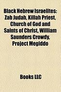 Black Hebrew Israelites: Zab Judah, Killah Priest, Church of God and Saints of Christ, William Saunders Crowdy, Project Megiddo