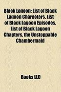 Black Lagoon: List of Black Lagoon Characters, List of Black Lagoon Episodes, List of Black Lagoon Chapters, the Unstoppable Chamber
