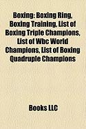 Boxing: Boxing Ring, Boxing Training, List of Boxing Triple Champions, List of Wbc World Champions, List of Boxing Quadruple C