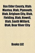 Box Elder County, Utah: Mantua, Utah, Plymouth, Utah, Brigham City, Utah, Fielding, Utah, Howell, Utah, South Willard, Utah, Bear River City