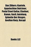 Box Zithers: Kantele, Appalachian Dulcimer, Pedal Steel Guitar, Clavinet, Kanun, Gusli, Autoharp, Epinette Des Vosges, Aeolian Harp