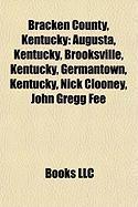 Bracken County, Kentucky: Augusta, Kentucky, Brooksville, Kentucky, Germantown, Kentucky, Nick Clooney, John Gregg Fee