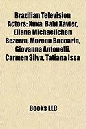 Brazilian Television Actors: Xuxa, Babi Xavier, Eliana Michaelichen Bezerra, Morena Baccarin, Giovanna Antonelli, Carmen Silva, Tatiana Issa