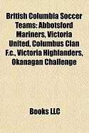 British Columbia Soccer Teams: Abbotsford Mariners, Victoria United, Columbus Clan F.C., Victoria Highlanders, Okanagan Challenge