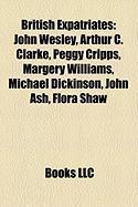 British Expatriates: John Wesley, Arthur C. Clarke, Peggy Cripps, Margery Williams, Michael Dickinson, John Ash, Flora Shaw