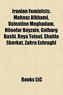 Iranian Feminists: Mahnaz Afkhami, Valentine Moghadam, Niloofar Beyzaie, Golbarg Bashi, Roya Toloui, Shahla Sherkat, Zahra Eshraghi