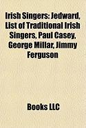Irish Singers: Jedward, List of Traditional Irish Singers, Paul Casey, George Millar, Jimmy Ferguson
