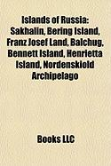 Islands of Russia: Sakhalin, Bering Island, Franz Josef Land, Balchug, Bennett Island, Henrietta Island, Nordenskiold Archipelago
