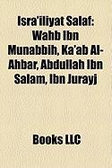 Isra'iliyat Salaf: Wahb Ibn Munabbih, Ka'ab Al-Ahbar, Abdullah Ibn Salam, Ibn Jurayj