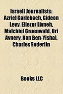 Israeli Journalists: Azriel Carlebach, Gideon Levy, Eliezer Livneh, Malchiel Gruenwald, Uri Avnery, Ron Ben-Yishai, Charles Enderlin