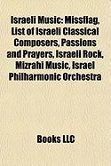 Israeli Music: Missflag, List of Israeli Classical Composers, Passions and Prayers, Israeli Rock, Mizrahi Music, Israel Philharmonic