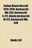 Italian Attack Aircraft 1970-1979: Aermacchi MB-326, Aermacchi S-211, Alenia Aermacchi M-311, Aermacchi MB-340