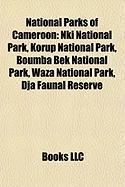 National Parks of Cameroon: Nki National Park, Korup National Park, Boumba Bek National Park, Waza National Park, Dja Faunal Reserve