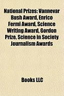 National Prizes: Vannevar Bush Award, Enrico Fermi Award, Science Writing Award, Gordon Prize, Science in Society Journalism Awards