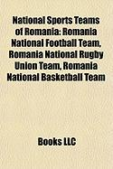 National Sports Teams of Romania: Romania National Football Team, Romania National Rugby Union Team, Romania National Basketball Team