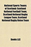 National Sports Teams of Scotland: Scotland National Football Team, Scotland National Rugby League Team, Scotland National Rugby Union Team