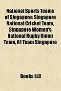 National Sports Teams of Singapore: Singapore National Cricket Team, Singapore Women's National Rugby Union Team, A1 Team Singapore