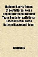 National Sports Teams of South Korea: Korea Republic National Football Team, South Korea National Baseball Team, Korea National Basketball Team