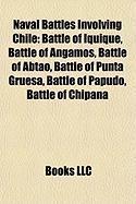 Naval Battles Involving Chile: Battle of Iquique, Battle of Angamos, Battle of Abtao, Battle of Punta Gruesa, Battle of Papudo, Battle of Chipana