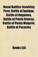 Naval Battles Involving Peru: Battle of Iquique, Battle of Angamos, Battle of Punta Gruesa, Battle of Punta Malpelo, Battle of Pacocha
