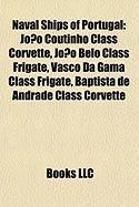 Naval Ships of Portugal: Joao Coutinho Class Corvette, Joao Belo Class Frigate, Vasco Da Gama Class Frigate, Baptista de Andrade Class Corvette