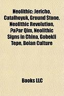 Neolithic: Jericho, Catalhoyuk, Ground Stone, Neolithic Revolution, ?A?ar Qim, Neolithic Signs in China, Gobekli Tepe, Boian Cult