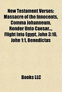 New Testament Verses: Massacre of the Innocents, Comma Johanneum, Render Unto Caesar..., Flight Into Egypt, John 3:16, John 1:1, Benedictus
