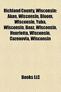 Richland County, Wisconsin: Akan, Wisconsin, Bloom, Wisconsin, Yuba, Wisconsin, Boaz, Wisconsin, Henrietta, Wisconsin, Cazenovia, Wisconsin