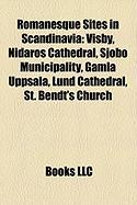Romanesque Sites in Scandinavia: Visby, Nidaros Cathedral, Sjobo Municipality, Gamla Uppsala, Lund Cathedral, St. Bendt's Church