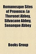 Romanesque Sites of Provence: Le Thoronet Abbey, Silvacane Abbey, Senanque Abbey