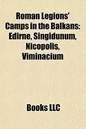Roman Legions' Camps in the Balkans: Edirne, Singidunum, Nicopolis, Viminacium